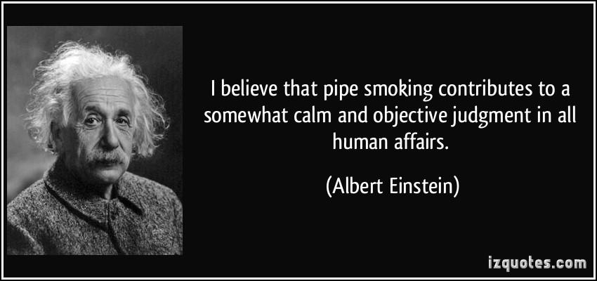 «Πιστεύω ότι το κάπνισμα της πίπας συνεισφέρει με την αντικειμενική και ψύχραιμη κρίση στα ανθρώπινα ζητήματα»