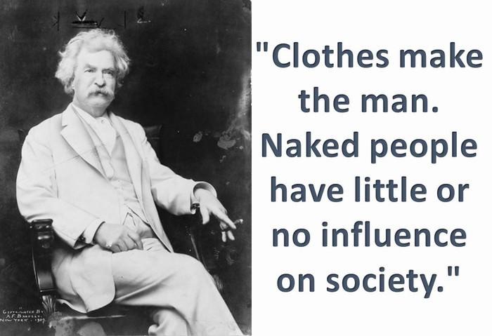 «Τα ρούχα κάνουν τον άνδρα. Οι γυμνοί δεν διαθέτουν την κοινωνική επιρροή»