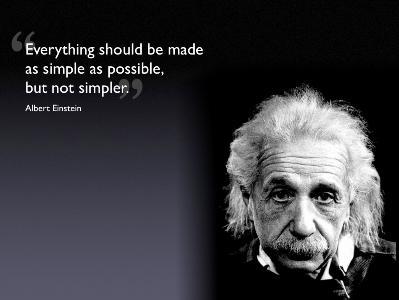 «Κάθε τι πρέπει να απλοποιείται κατά το δυνατόν περισσότερο αλλά μη το περαιτέρω»