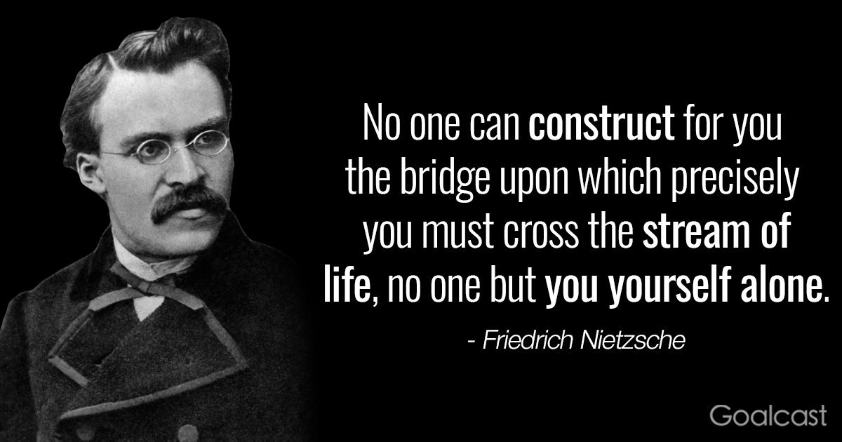 «Κανείς δεν μπορεί να κτίσει την γέφυρα όπου πρέπει να περάσεις για την εκπλήρωση της ζωής σου»