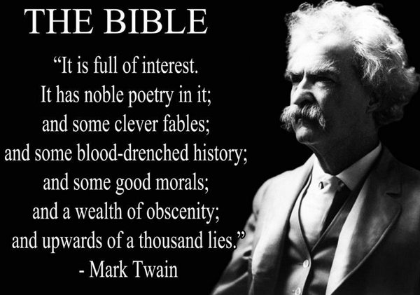 «Η Βίβλος: Είναι μεστή από ενδιαφέρον και παρέχει ευγενή ποίηση και εύστοχους μύθους με αιμοδιψή ιστορία και καλά παραδείγματα ήθους και πλούτο της αισχρότητας με χίλια εγκάθετα ψέματα»