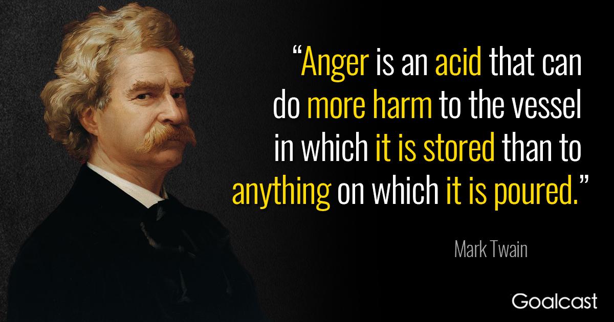 «Ο θυμός είναι το οξύ που βλάπτει την φλέβα όπου ρέει πολύ περισσότερο από διάχυτο σε κάτι άλλο»
